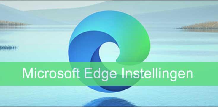 Microsoft Edge Instellingen aanpassen en tips