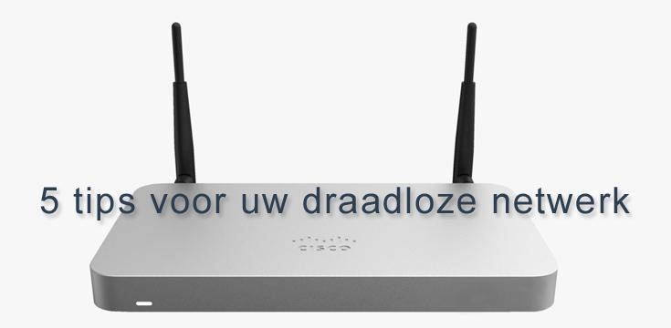 Tips voor uw draadloze netwerk